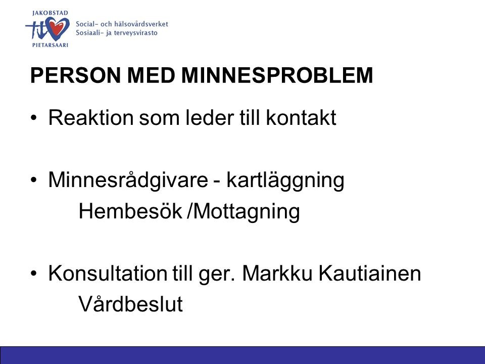 PERSON MED MINNESPROBLEM Reaktion som leder till kontakt Minnesrådgivare - kartläggning Hembesök /Mottagning Konsultation till ger.