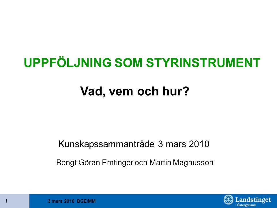 3 mars 2010 BGE/MM 1 UPPFÖLJNING SOM STYRINSTRUMENT Vad, vem och hur? Kunskapssammanträde 3 mars 2010 Bengt Göran Emtinger och Martin Magnusson