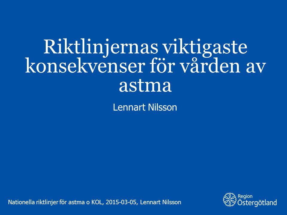 Region Östergötland Riktlinjernas viktigaste konsekvenser för vården av astma Lennart Nilsson Nationella riktlinjer för astma o KOL, 2015-03-05, Lenna