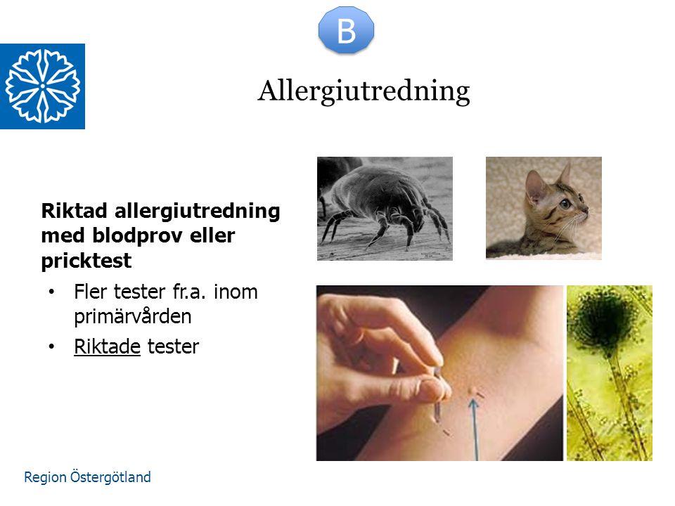 Region Östergötland Riktad allergiutredning med blodprov eller pricktest Fler tester fr.a. inom primärvården Riktade tester Allergiutredning B B