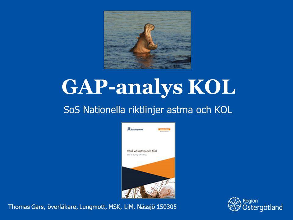 Region Östergötland GAP-analys KOL SoS Nationella riktlinjer astma och KOL Thomas Gars, överläkare, Lungmott, MSK, LiM, Nässjö 150305