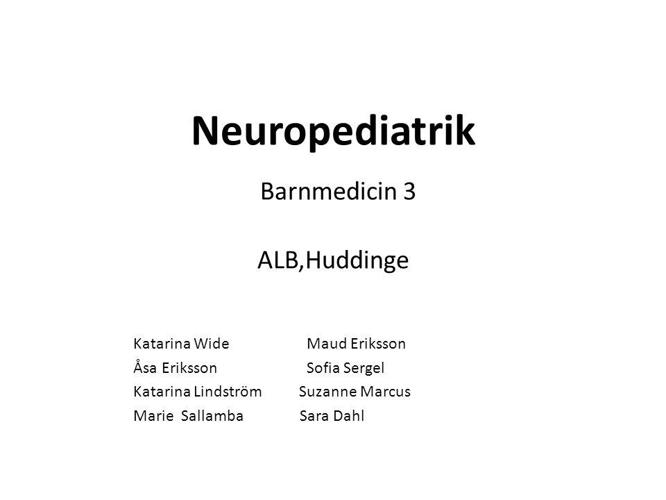 Neuropediatrik Barnmedicin 3 ALB,Huddinge Katarina WideMaud Eriksson Åsa ErikssonSofia Sergel Katarina Lindström Suzanne Marcus Marie Sallamba Sara Da