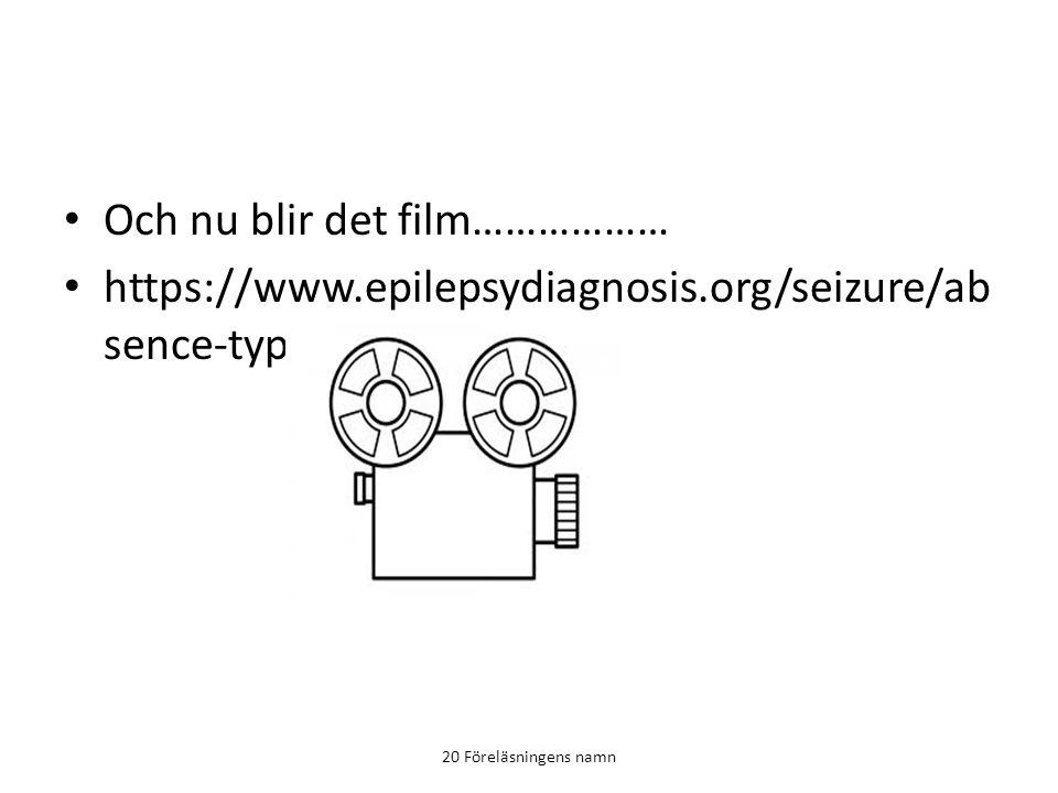 Och nu blir det film……………… https://www.epilepsydiagnosis.org/seizure/ab sence-typical-videos.html 20 Föreläsningens namn