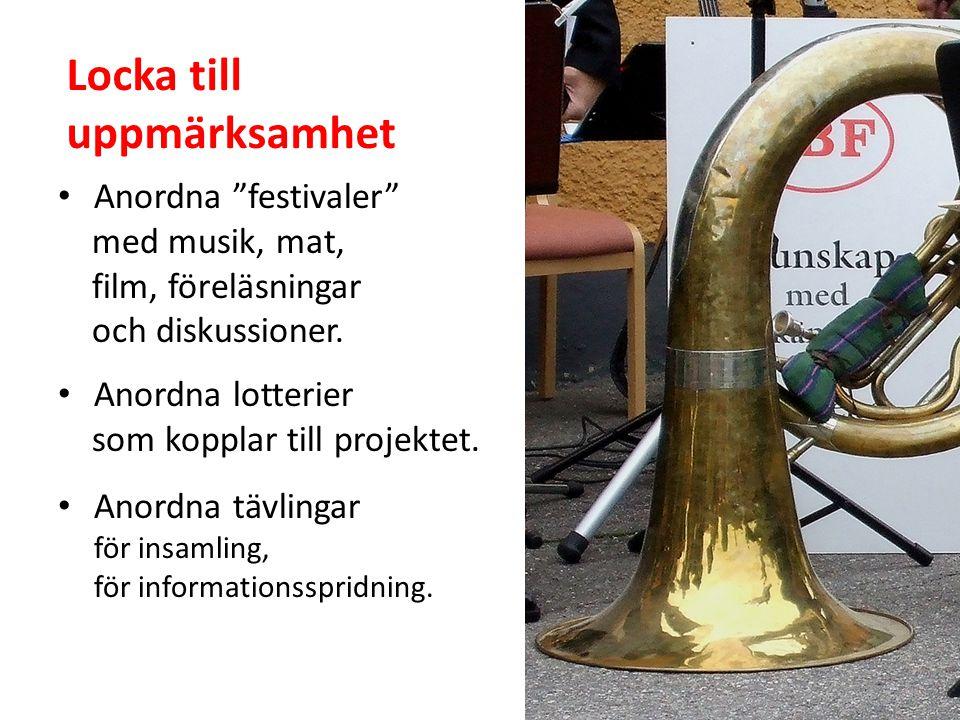 Locka till uppmärksamhet Anordna festivaler med musik, mat, film, föreläsningar och diskussioner.