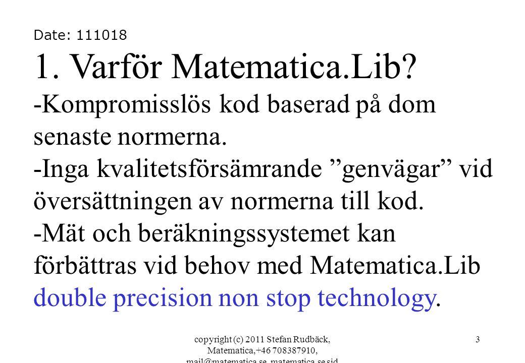 copyright (c) 2011 Stefan Rudbäck, Matematica,+46 708387910, mail@matematica.se, matematica.se sid 24 Contact; Matematica Stefan Rudbäck, civ ing mail@matematica.se www.matematica.se +46(0)708387910 skype; stefan.rudback