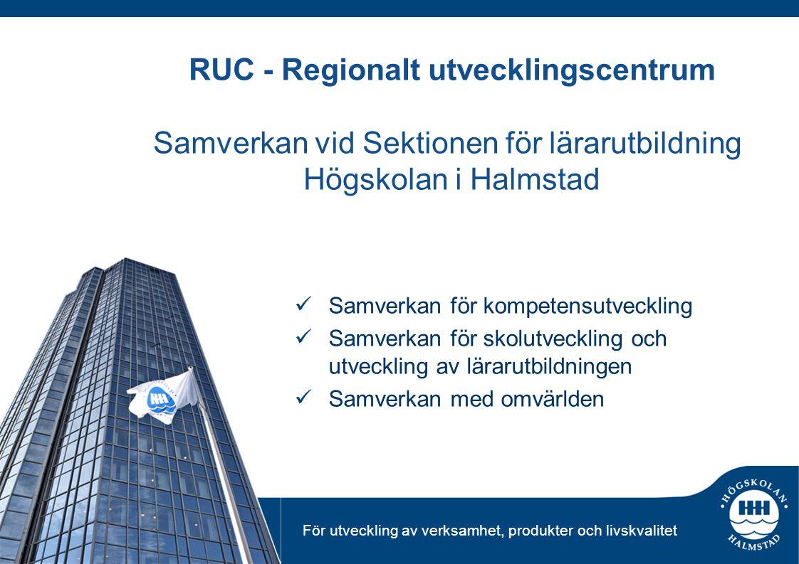 För utveckling av verksamhet, produkter och livskvalitet RUC - Regionalt utvecklingscentrum Samverkan vid Sektionen för lärarutbildning Högskolan i Ha