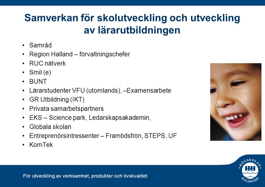 För utveckling av verksamhet, produkter och livskvalitet Samverkan för skolutveckling och utveckling av lärarutbildningen Samråd Region Halland – förv