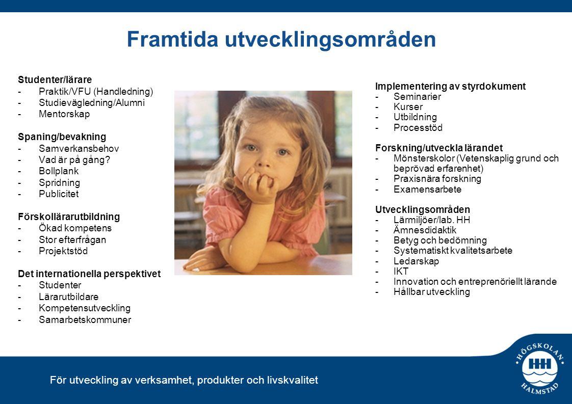 För utveckling av verksamhet, produkter och livskvalitet Framtida utvecklingsområden Studenter/lärare -Praktik/VFU (Handledning) -Studievägledning/Alu