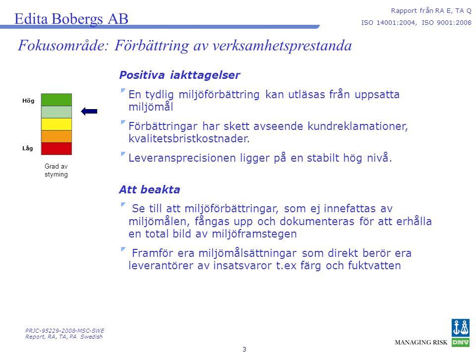 4 Att beakta Positiva iakttagelser Bra planering av internrevisionerna Tydlig skyltning av avfallsfraktionering Bedömningsförfarandet av A-leverantörer Registrering av avvikelser Analys av hur företaget påverkas av den nya standarden 9001:2008 väl genomförd Nytt projektmål med effekten av inlinefärgstyrning i pressarna vilket förutsätter en utredning av påverkbar makulatur i dagsläget Bevakning av avvikelser registrerade för bevakning Edita Bobergs AB Rapport från RA E, TA Q ISO 14001:2004, ISO 9001:2008 Helhetsintryck PRJC-95229-2008-MSC-SWE Report, RA, TA, PA Swedish