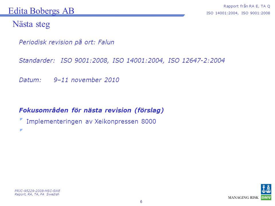 6 Nästa steg Periodisk revision på ort: Falun Edita Bobergs AB Rapport från RA E, TA Q ISO 14001:2004, ISO 9001:2008 PRJC-95229-2008-MSC-SWE Report, RA, TA, PA Swedish Fokusområden för nästa revision (förslag) Implementeringen av Xeikonpressen 8000 Standarder: Datum: ISO 9001:2008, ISO 14001:2004, ISO 12647-2:2004 9–11 november 2010