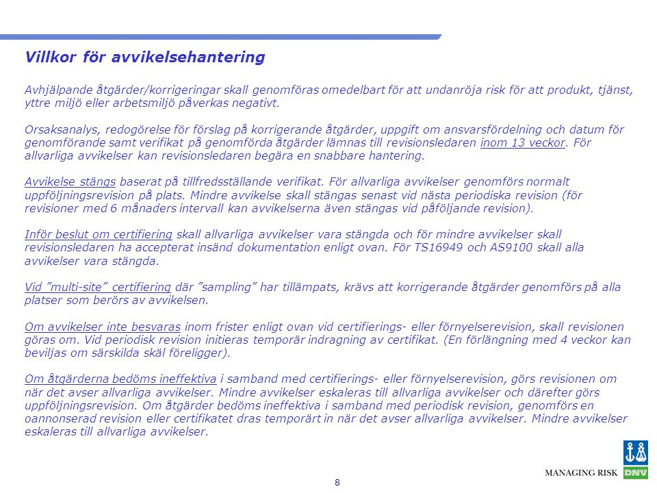 8 Villkor för avvikelsehantering Avhjälpande åtgärder/korrigeringar skall genomföras omedelbart för att undanröja risk för att produkt, tjänst, yttre miljö eller arbetsmiljö påverkas negativt.