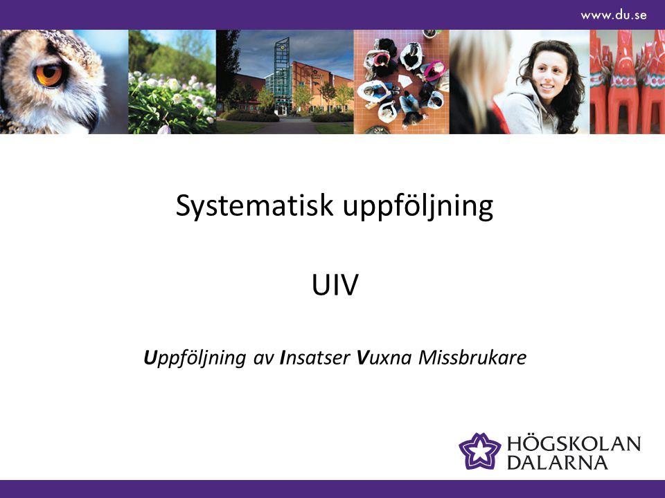 Systematisk uppföljning UIV Uppföljning av Insatser Vuxna Missbrukare