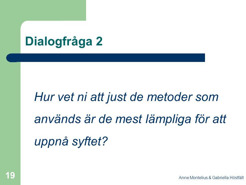 Anne Montelius & Gabriella Höstfält 19 Dialogfråga 2 Hur vet ni att just de metoder som används är de mest lämpliga för att uppnå syftet?