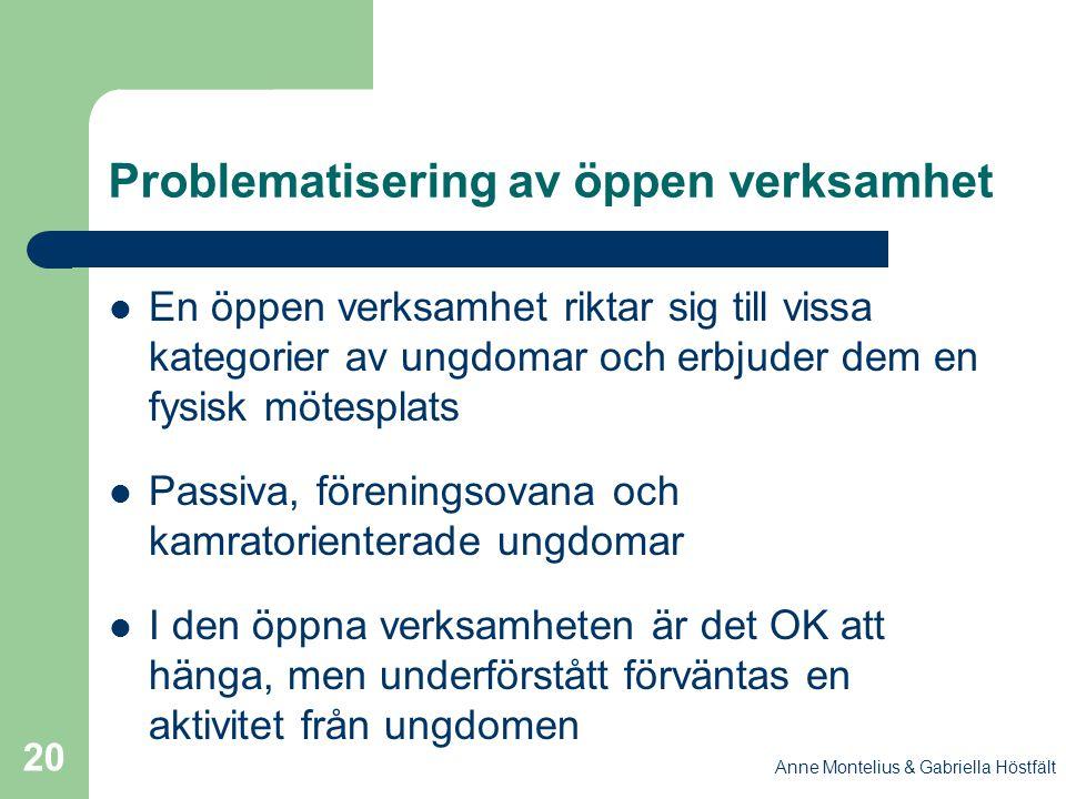 Anne Montelius & Gabriella Höstfält 20 Problematisering av öppen verksamhet En öppen verksamhet riktar sig till vissa kategorier av ungdomar och erbju