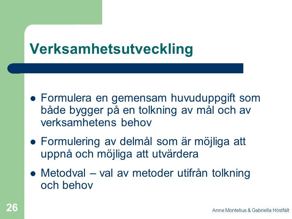 Anne Montelius & Gabriella Höstfält 26 Verksamhetsutveckling Formulera en gemensam huvuduppgift som både bygger på en tolkning av mål och av verksamhe