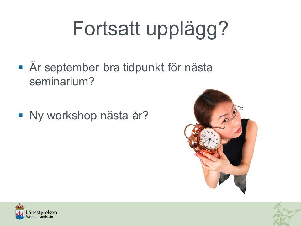 Fortsatt upplägg  Är september bra tidpunkt för nästa seminarium  Ny workshop nästa år