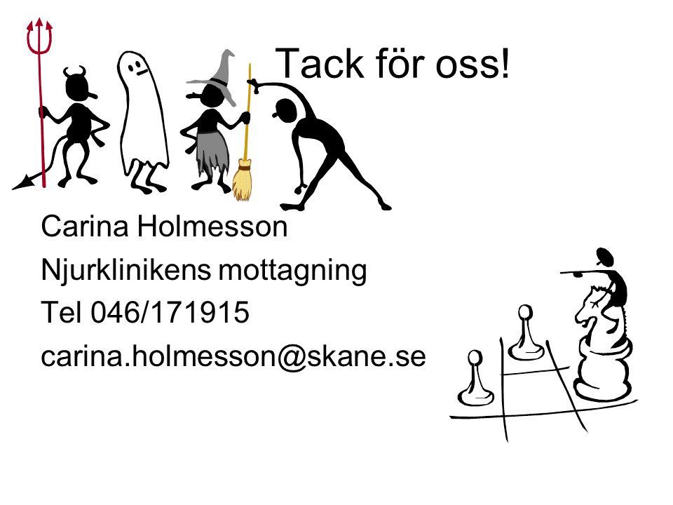 Tack för oss! Carina Holmesson Njurklinikens mottagning Tel 046/171915 carina.holmesson@skane.se