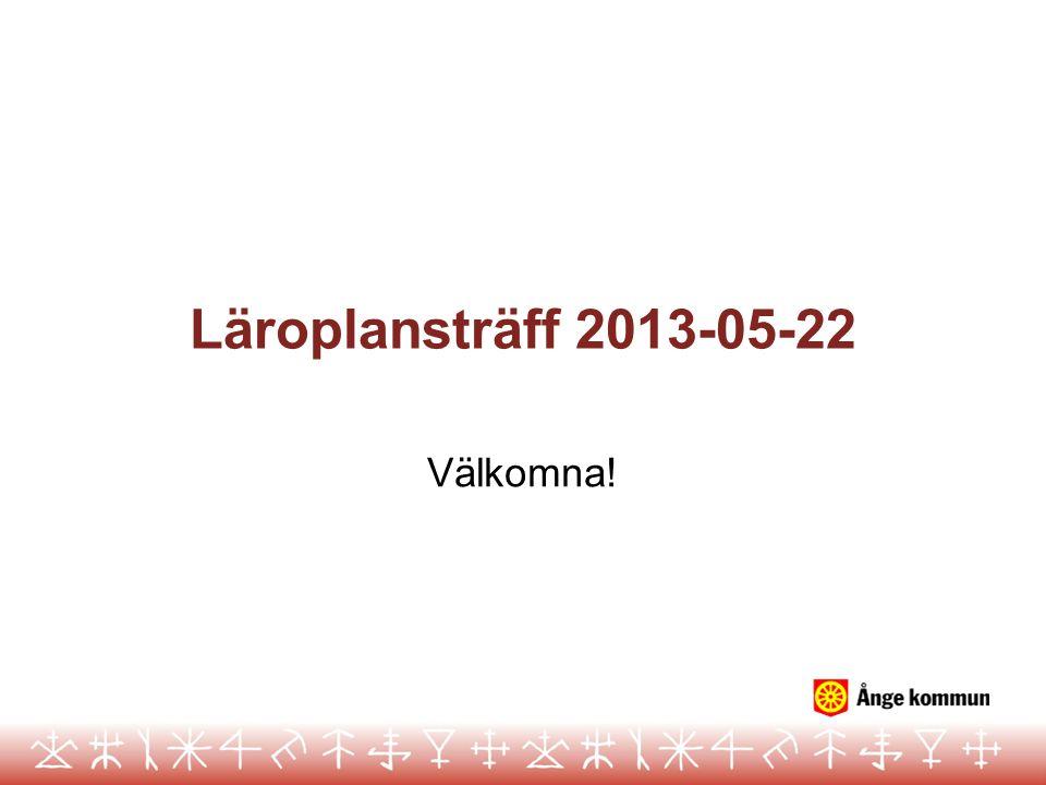 Läroplansträff 2013-05-22 Välkomna!