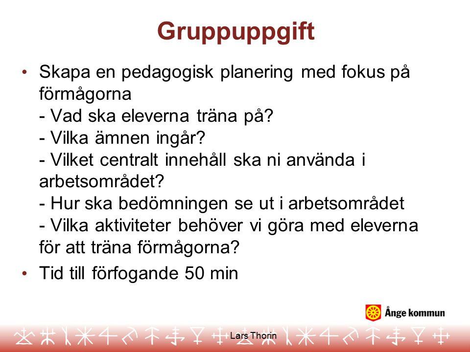 Gruppuppgift Skapa en pedagogisk planering med fokus på förmågorna - Vad ska eleverna träna på? - Vilka ämnen ingår? - Vilket centralt innehåll ska ni