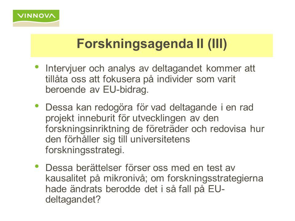 Forskningsagenda II (III) Intervjuer och analys av deltagandet kommer att tillåta oss att fokusera på individer som varit beroende av EU-bidrag.