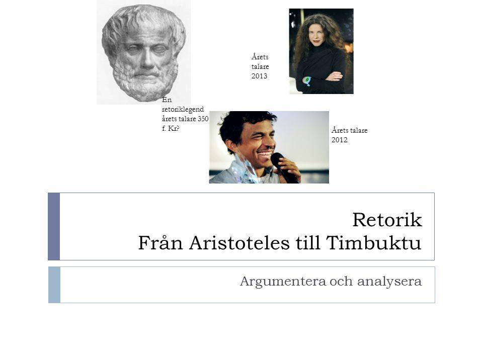 Retorik Från Aristoteles till Timbuktu Argumentera och analysera Årets talare 2012 Årets talare 2013 En retoriklegend årets talare 350 f. Kr?