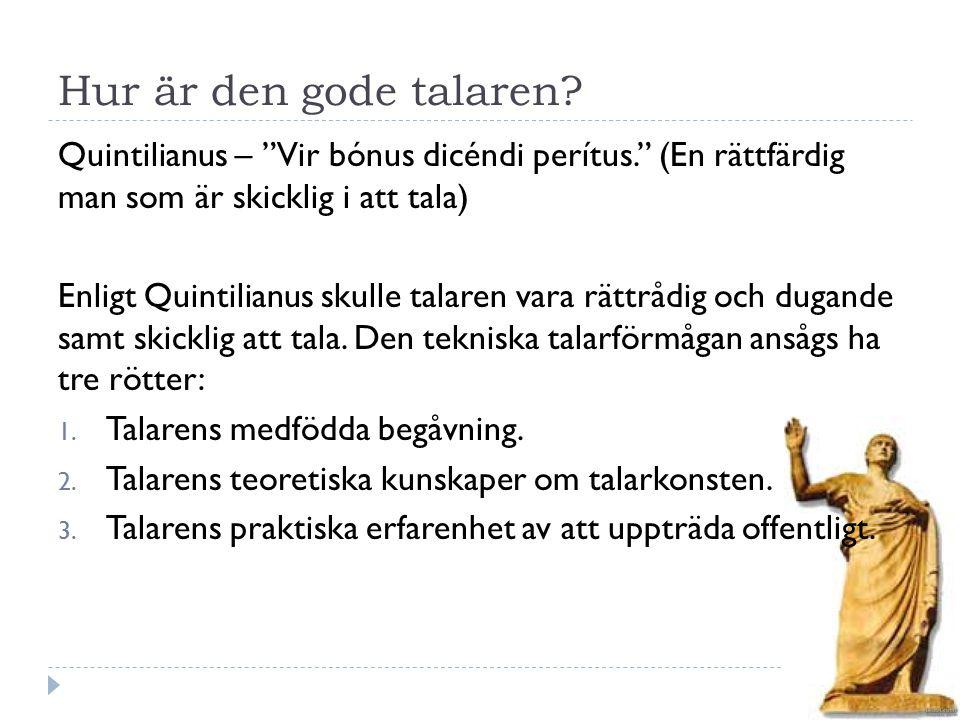 """Hur är den gode talaren? Quintilianus – """"Vir bónus dicéndi perítus."""" (En rättfärdig man som är skicklig i att tala) Enligt Quintilianus skulle talaren"""