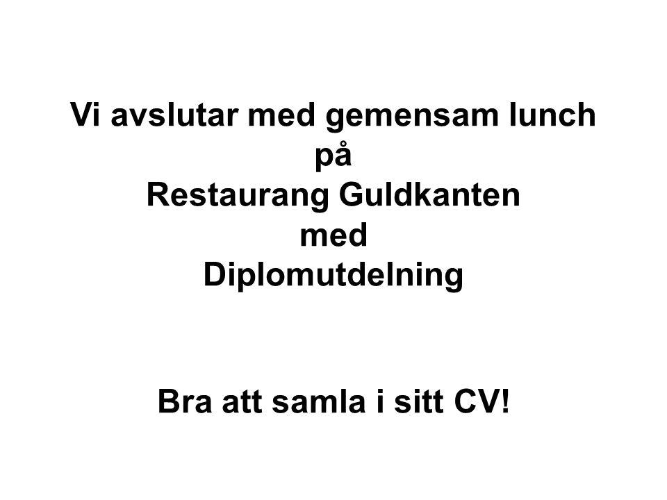 Vi avslutar med gemensam lunch på Restaurang Guldkanten med Diplomutdelning Bra att samla i sitt CV!