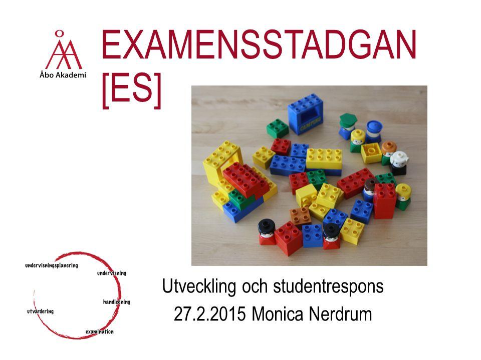 EXAMENSSTADGAN [ES] Utveckling och studentrespons 27.2.2015 Monica Nerdrum