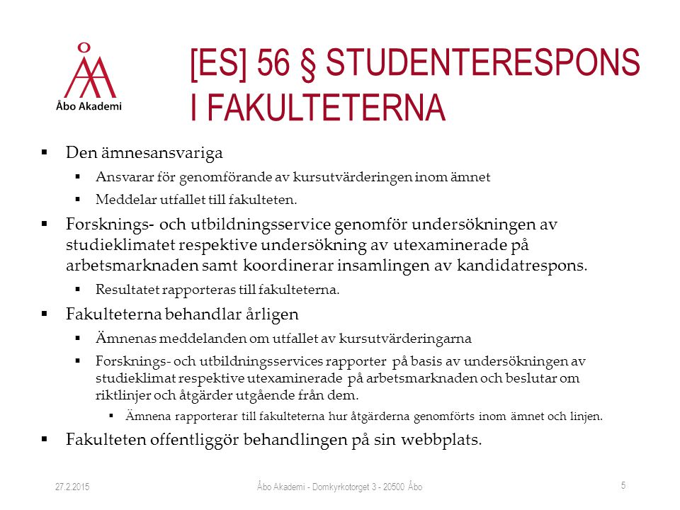  Den ämnesansvariga  Ansvarar för genomförande av kursutvärderingen inom ämnet  Meddelar utfallet till fakulteten.