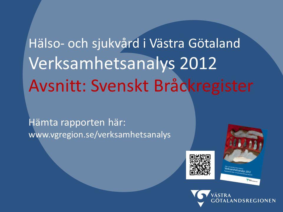 Hälso- och sjukvård i Västra Götaland Verksamhetsanalys 2012 Avsnitt: Svenskt Bråckregister Hämta rapporten här: www.vgregion.se/verksamhetsanalys