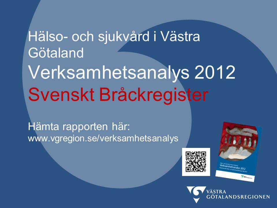 Hälso- och sjukvård i Västra Götaland Verksamhetsanalys 2012 Svenskt Bråckregister Hämta rapporten här: www.vgregion.se/verksamhetsanalys