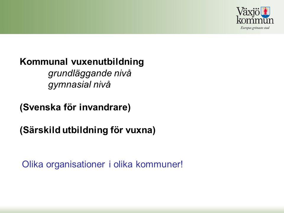 Kommunal vuxenutbildning grundläggande nivå gymnasial nivå (Svenska för invandrare) (Särskild utbildning för vuxna) Olika organisationer i olika kommuner!