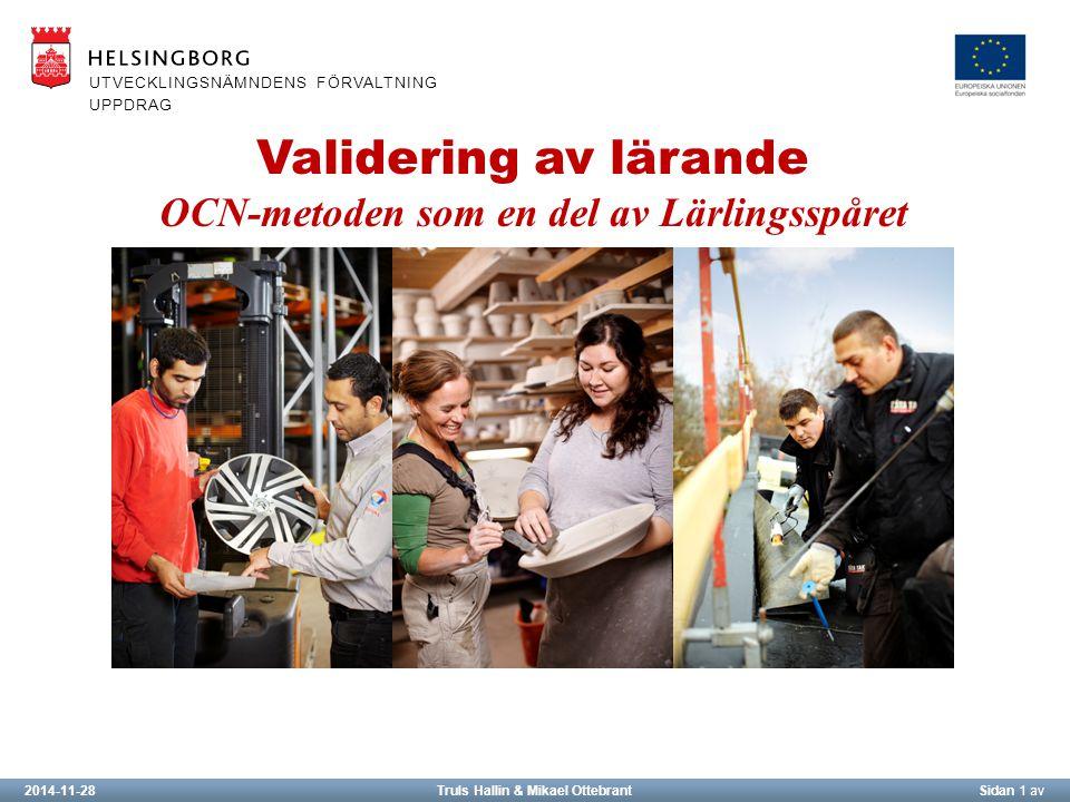 2014-11-28Truls Hallin & Mikael OttebrantSidan 1 av UTVECKLINGSNÄMNDENS FÖRVALTNING UPPDRAG Validering av lärande OCN-metoden som en del av Lärlingsspåret