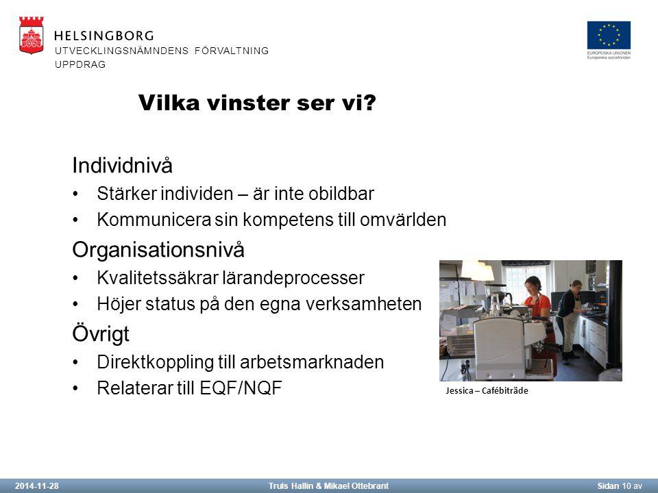 2014-11-28Truls Hallin & Mikael OttebrantSidan 10 av UTVECKLINGSNÄMNDENS FÖRVALTNING UPPDRAG Vilka vinster ser vi.