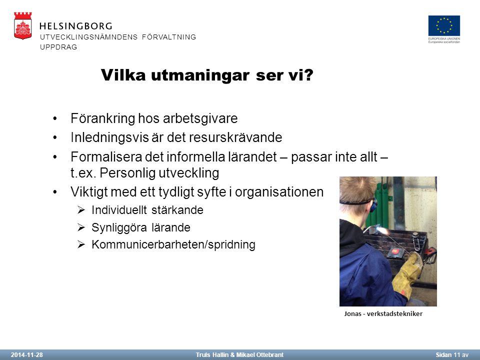 2014-11-28Truls Hallin & Mikael OttebrantSidan 11 av UTVECKLINGSNÄMNDENS FÖRVALTNING UPPDRAG Vilka utmaningar ser vi.