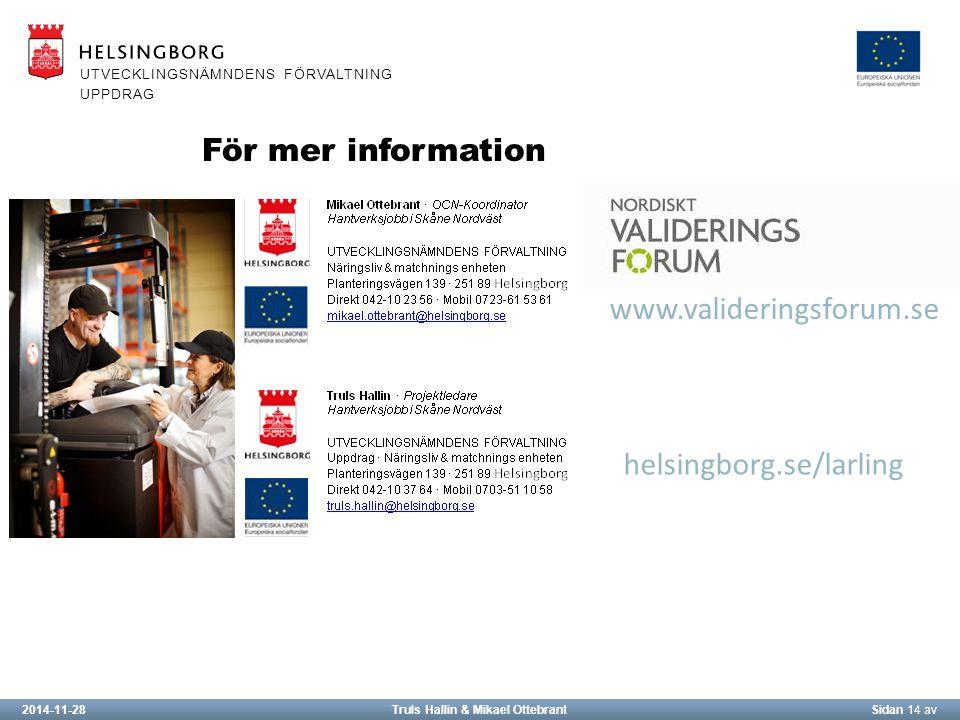 2014-11-28Truls Hallin & Mikael OttebrantSidan 14 av UTVECKLINGSNÄMNDENS FÖRVALTNING UPPDRAG För mer information www.valideringsforum.se helsingborg.se/larling