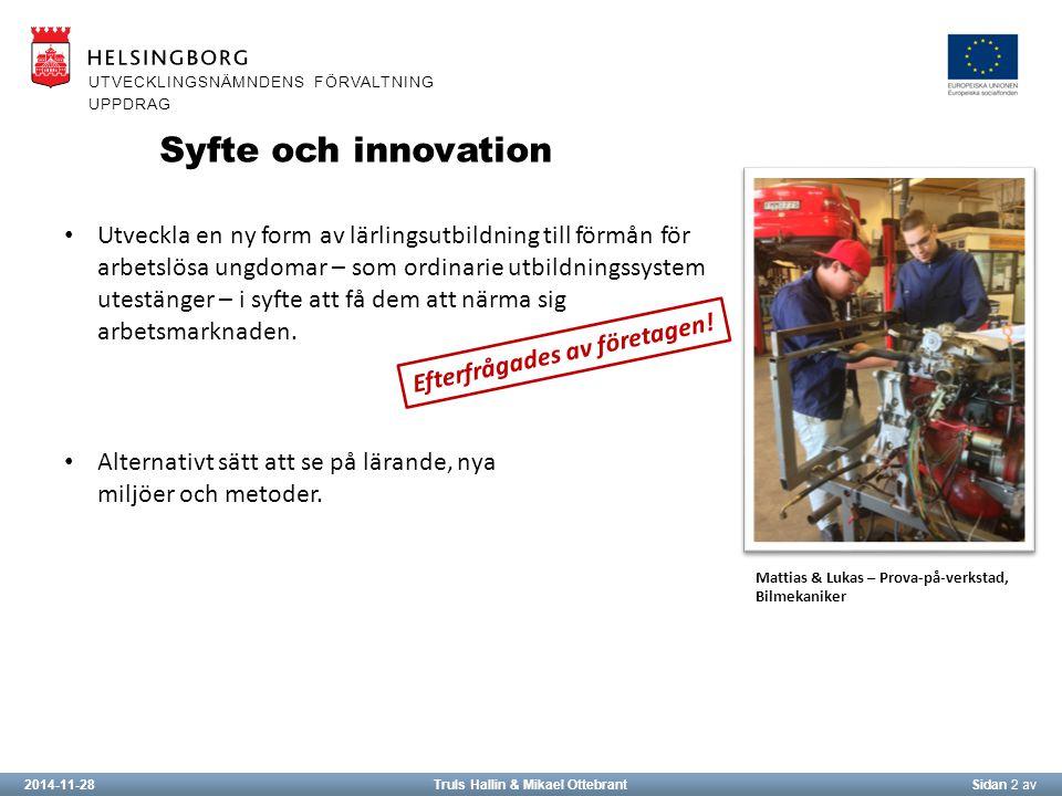 2014-11-28Truls Hallin & Mikael OttebrantSidan 2 av UTVECKLINGSNÄMNDENS FÖRVALTNING UPPDRAG Utveckla en ny form av lärlingsutbildning till förmån för arbetslösa ungdomar – som ordinarie utbildningssystem utestänger – i syfte att få dem att närma sig arbetsmarknaden.