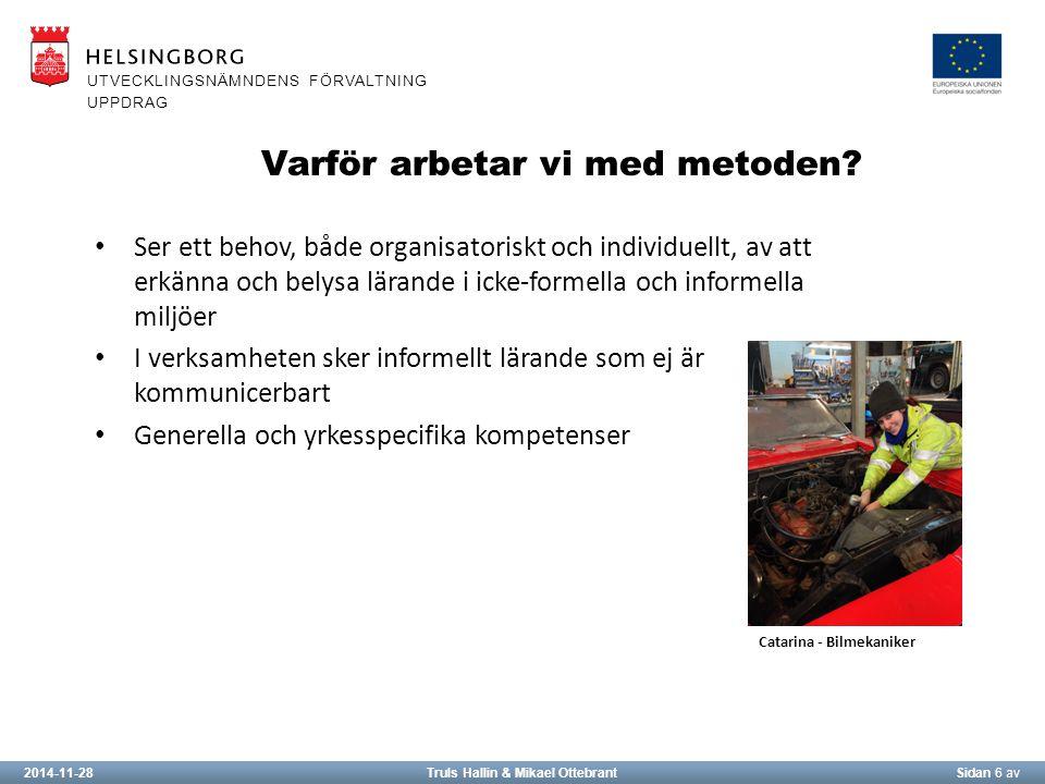 2014-11-28Truls Hallin & Mikael OttebrantSidan 6 av UTVECKLINGSNÄMNDENS FÖRVALTNING UPPDRAG Varför arbetar vi med metoden.