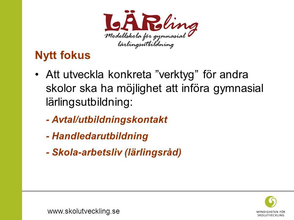 www.skolutveckling.se Nytt fokus Att utveckla konkreta verktyg för andra skolor ska ha möjlighet att införa gymnasial lärlingsutbildning: - Avtal/utbildningskontakt - Handledarutbildning - Skola-arbetsliv (lärlingsråd)