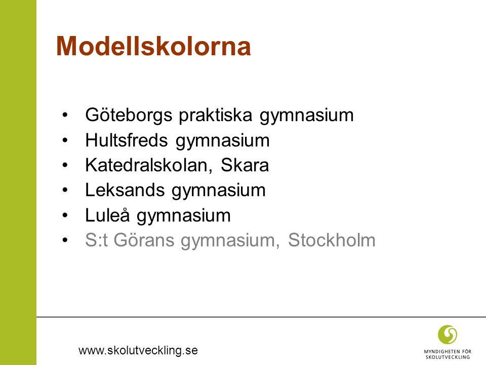 www.skolutveckling.se Modellskolorna Göteborgs praktiska gymnasium Hultsfreds gymnasium Katedralskolan, Skara Leksands gymnasium Luleå gymnasium S:t Görans gymnasium, Stockholm