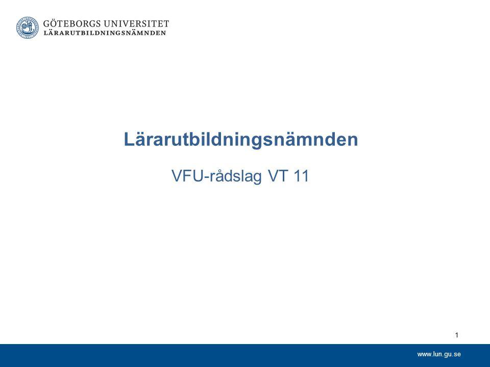 www.lun.gu.se Lärarutbildningsnämnden VFU-rådslag VT 11 1