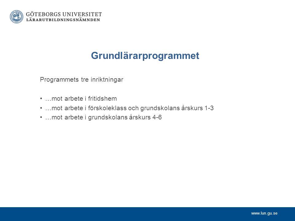 www.lun.gu.se Grundlärarprogrammet Programmets tre inriktningar …mot arbete i fritidshem …mot arbete i förskoleklass och grundskolans årskurs 1-3 …mot