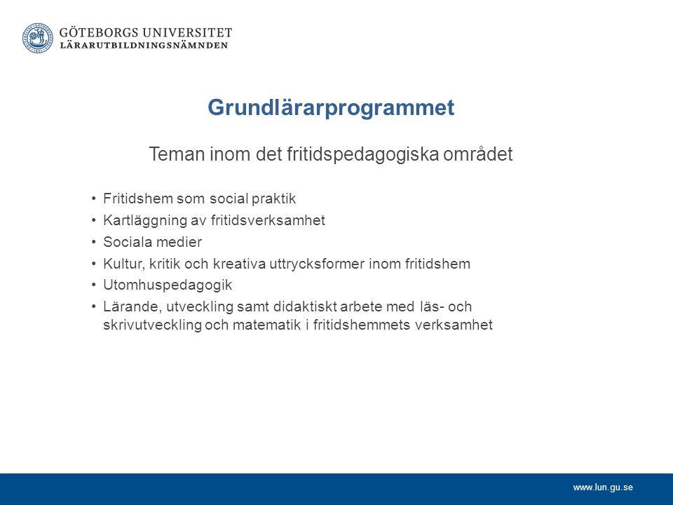 www.lun.gu.se Grundlärarprogrammet Teman inom det fritidspedagogiska området Fritidshem som social praktik Kartläggning av fritidsverksamhet Sociala m