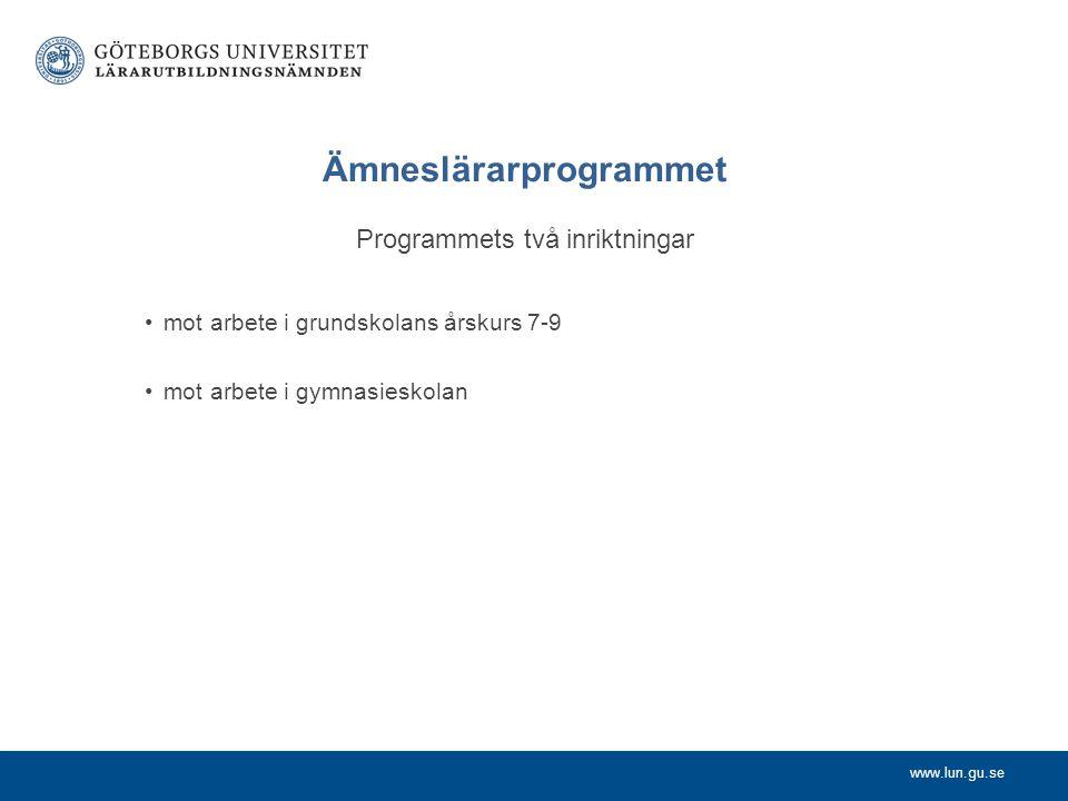 www.lun.gu.se Ämneslärarprogrammet Programmets två inriktningar mot arbete i grundskolans årskurs 7-9 mot arbete i gymnasieskolan