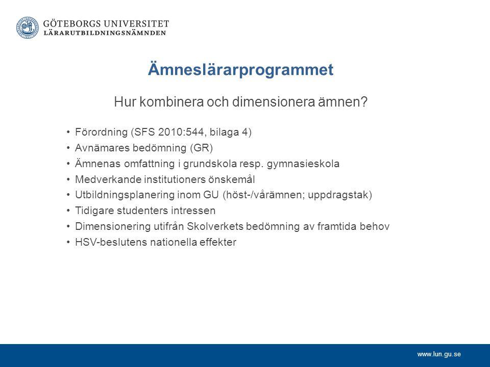 www.lun.gu.se Ämneslärarprogrammet Hur kombinera och dimensionera ämnen? Förordning (SFS 2010:544, bilaga 4) Avnämares bedömning (GR) Ämnenas omfattni
