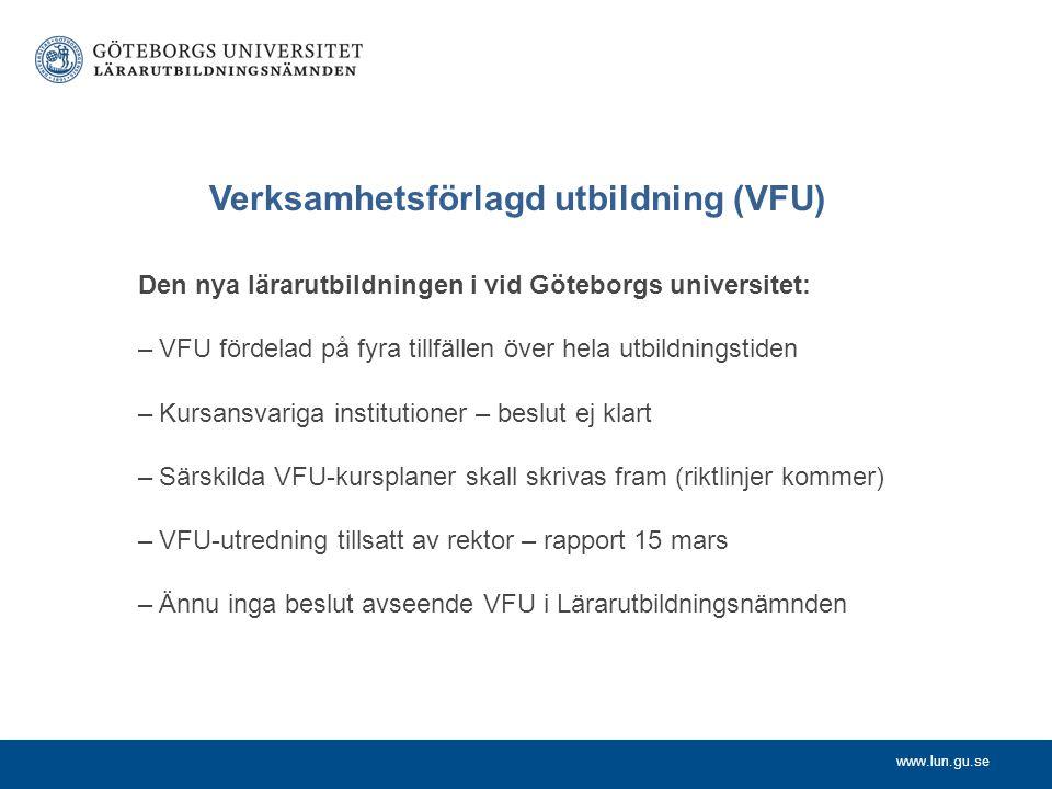 www.lun.gu.se Verksamhetsförlagd utbildning (VFU) Den nya lärarutbildningen i vid Göteborgs universitet: –VFU fördelad på fyra tillfällen över hela ut
