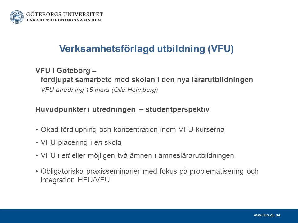 www.lun.gu.se Verksamhetsförlagd utbildning (VFU) VFU i Göteborg – fördjupat samarbete med skolan i den nya lärarutbildningen VFU-utredning 15 mars (O