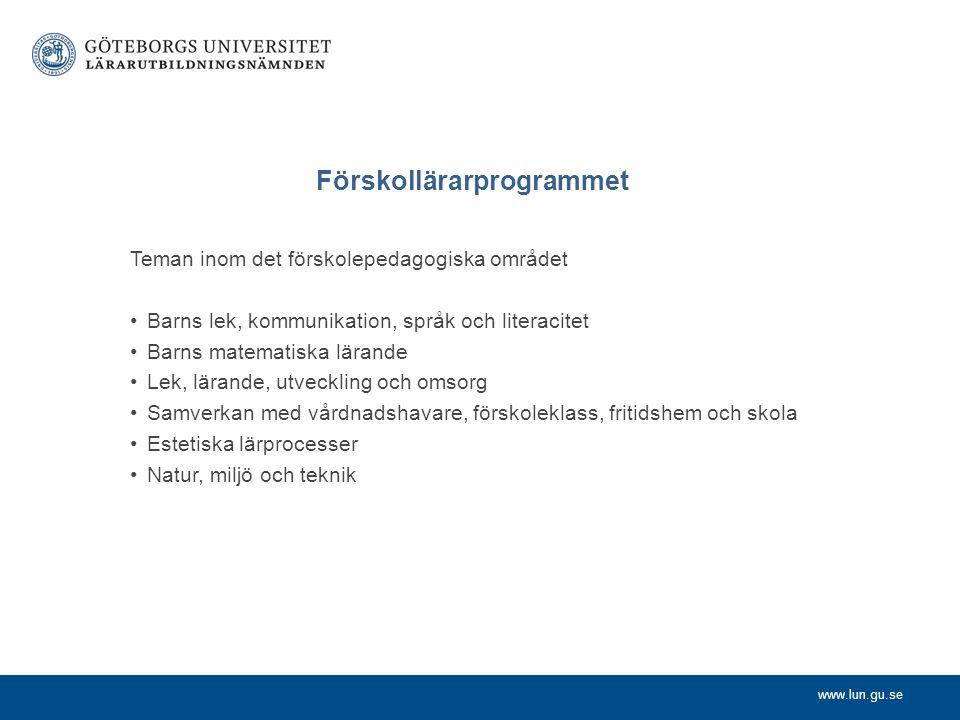 www.lun.gu.se Förskollärarprogrammet Teman inom det förskolepedagogiska området Barns lek, kommunikation, språk och literacitet Barns matematiska lära
