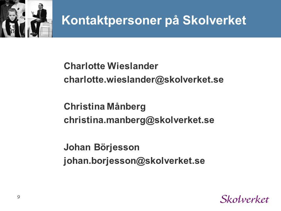 9 Kontaktpersoner på Skolverket Charlotte Wieslander charlotte.wieslander@skolverket.se Christina Månberg christina.manberg@skolverket.se Johan Börjesson johan.borjesson@skolverket.se
