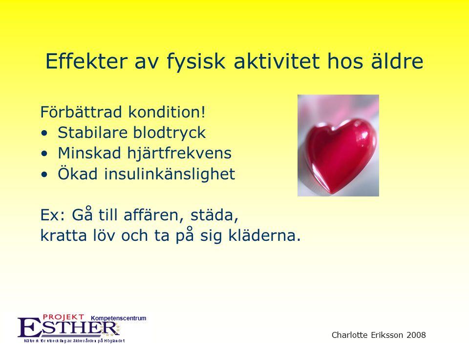 Kompetenscentrum Charlotte Eriksson 2008 Effekter av fysisk aktivitet hos äldre Förbättrad kondition! Stabilare blodtryck Minskad hjärtfrekvens Ökad i